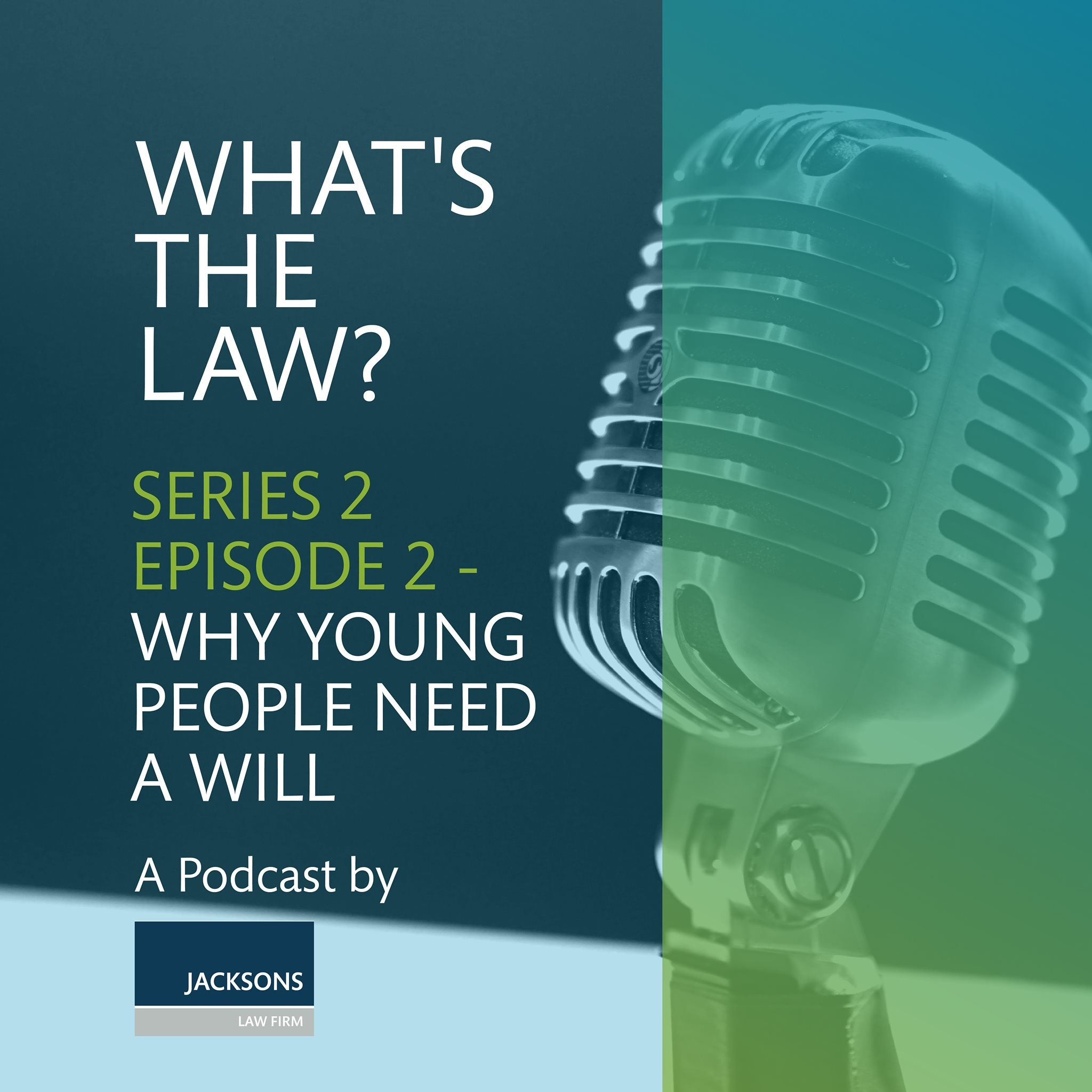 #WhatsTheLawPod – Series 2, Episode 2, Why young people need a Will.