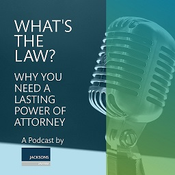 Why you need a Lasting Power of Attorney